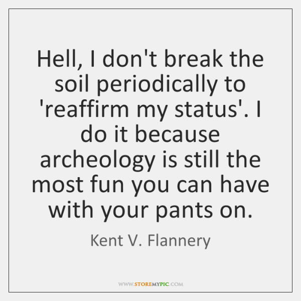 Hell, I don't break the soil periodically to 'reaffirm my status'. I ...