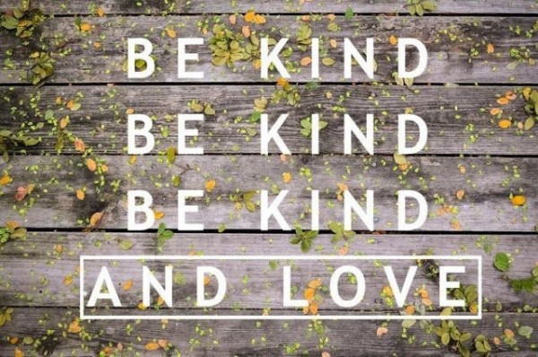 Be kind be kind be kind and love