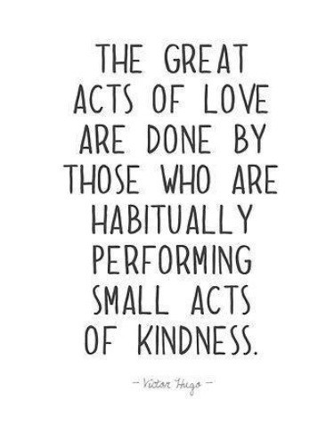 The great acts of love are done by those who are habitually performing small acts of