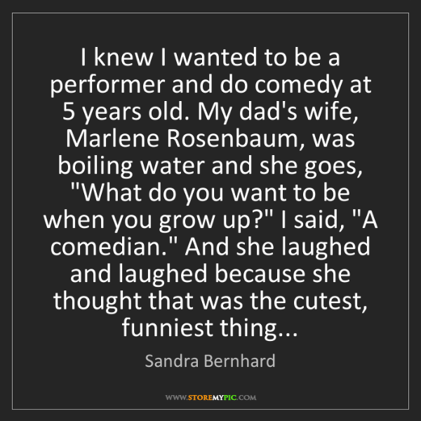 Sandra Bernhard: I knew I wanted to be a performer and do comedy at 5...
