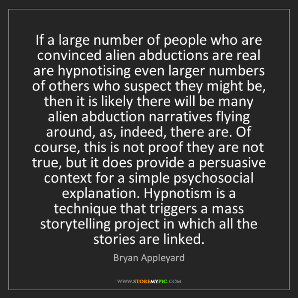 Bryan Appleyard: If a large number of people who are convinced alien abductions...