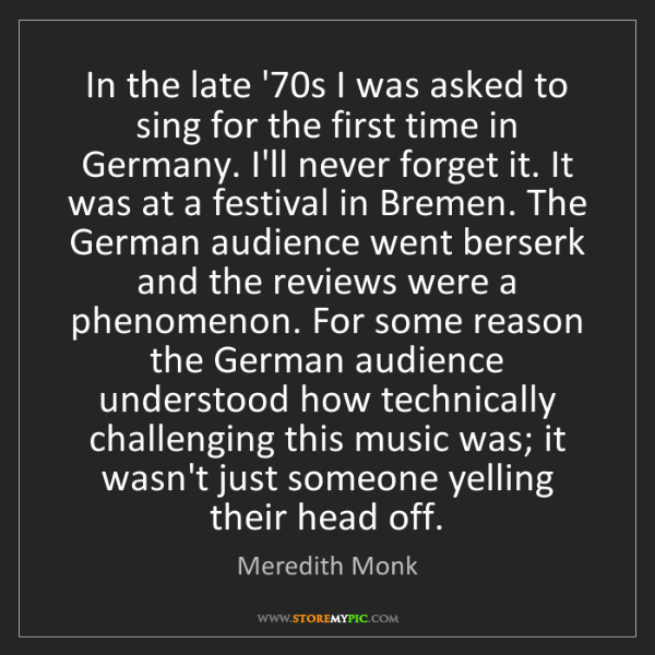 Meredith Monk: In the late '70s I was asked to sing for the first time...