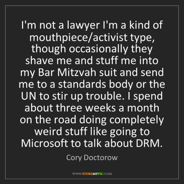 Cory Doctorow: I'm not a lawyer I'm a kind of mouthpiece/activist type,...