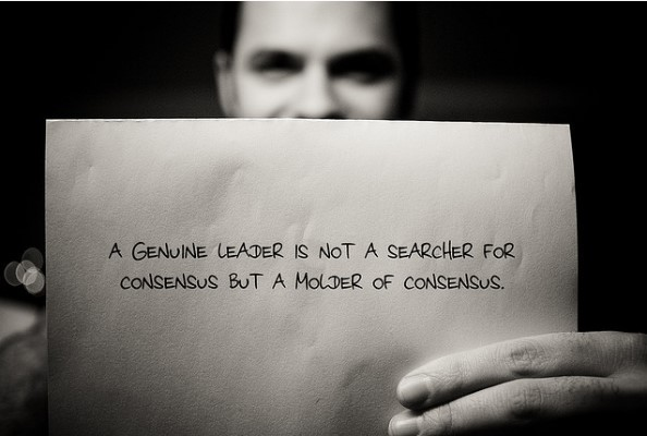 A genuine leader is not a sercher for consensus but a molder of consensus
