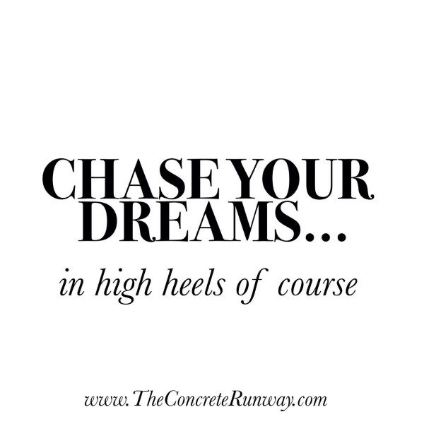 Chase your dreams in hig heels of course