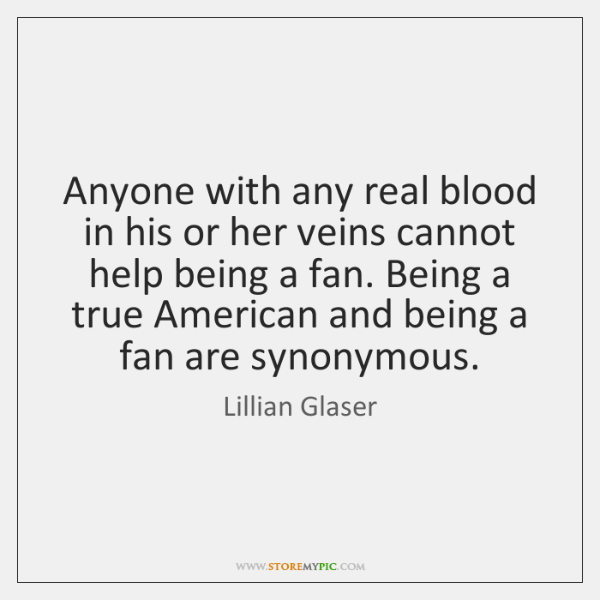 Anyone with any real blood in his or her veins cannot help ...