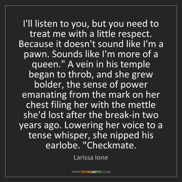 Larissa Ione: I'll listen to you, but you need to treat me with a little...