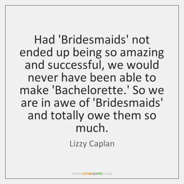 Had 'Bridesmaids' not ended up being so amazing and successful, we would ...