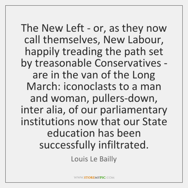 The New Left - or, as they now call themselves, New Labour, ...