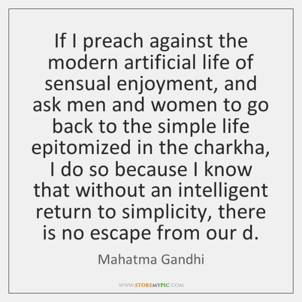 If I preach against the modern artificial life of sensual enjoyment, and ...