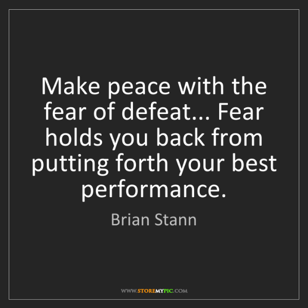 Brian Stann: Make peace with the fear of defeat... Fear holds you...