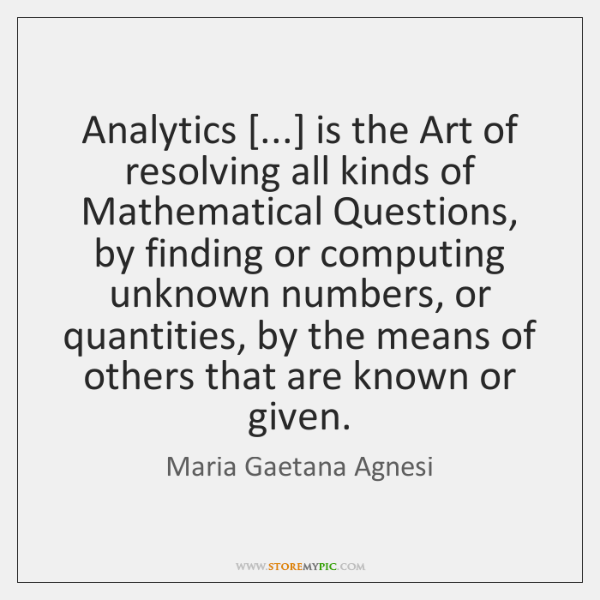 Analytics [...] is the Art of resolving all kinds of Mathematical Questions, by ...