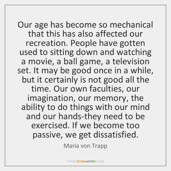 Our age has become so mechanical that this has also affected our ...