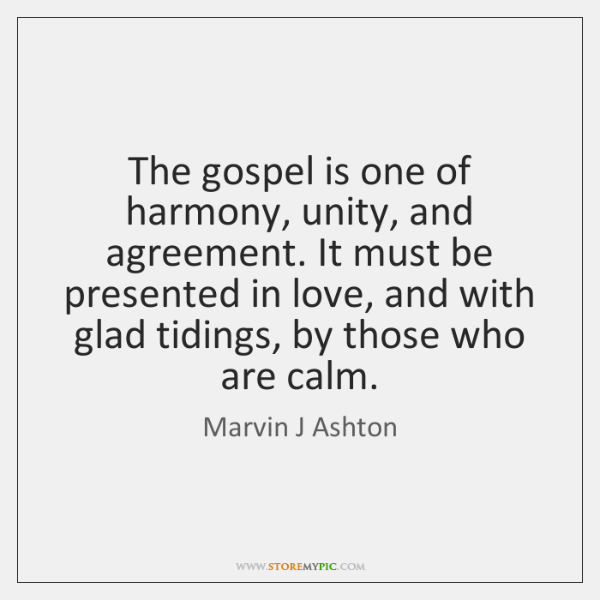 The Gospel Is One Of Harmony Unity And Agreement It Must Be