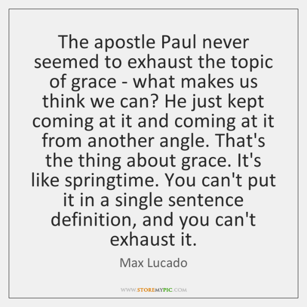 The apostle Paul never seemed to exhaust the topic of grace - ...