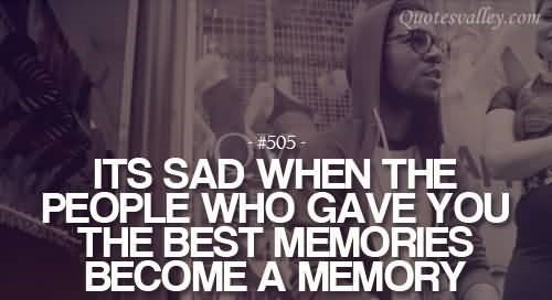 Its sad when the people who gave you the best memories become a memory 002