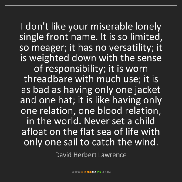David Herbert Lawrence: I don't like your miserable lonely single front name....