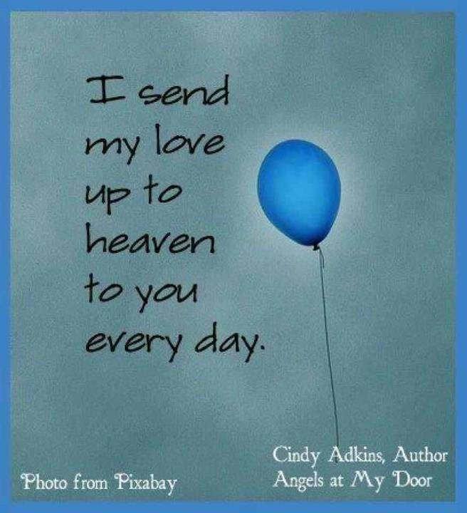 I send my love up to heaven to you every day - StoreMyPic