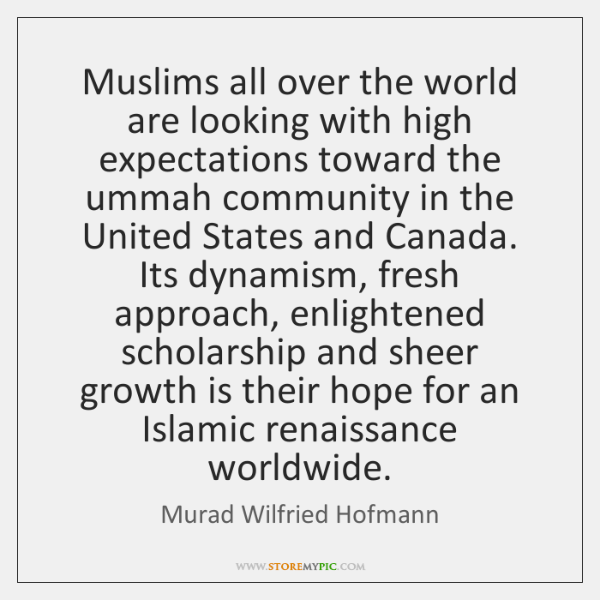 Muslims all over the world are looking with high expectations toward the ...