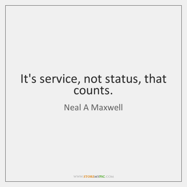 It's service, not status, that counts.