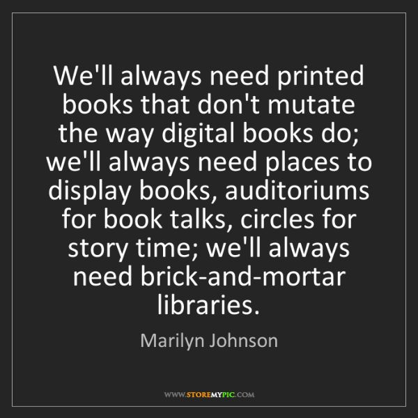 Marilyn Johnson: We'll always need printed books that don't mutate the...
