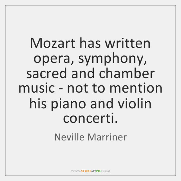 Mozart has written opera, symphony, sacred and chamber music - not to ...