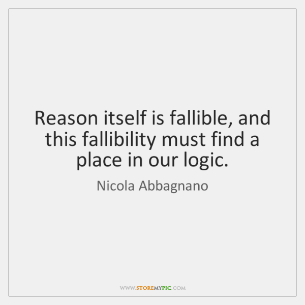 Reason itself is fallible, and this fallibility must find a place in ...