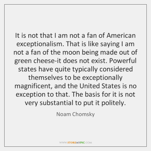 It is not that I am not a fan of American exceptionalism. ...