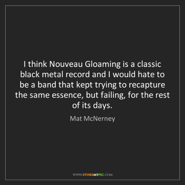 Mat McNerney: I think Nouveau Gloaming is a classic black metal record...