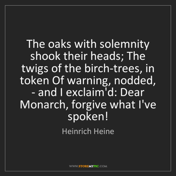 Heinrich Heine: The oaks with solemnity shook their heads; The twigs...
