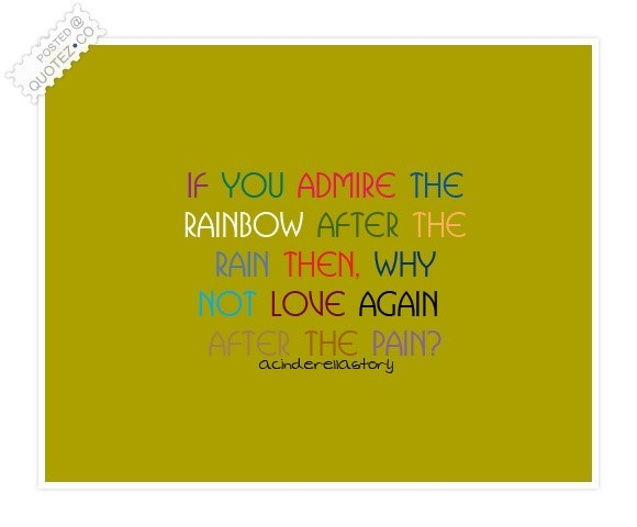 If you admire the rainbow after the rain after the rain then wh you not love again after