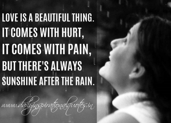 Love is a beautiful thing it comes with hurt it comes with pain but theres always sunsyhi