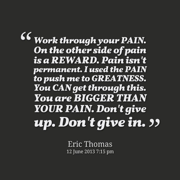 Work Through Your Pain On The Other Side Of Pain Is A Reward