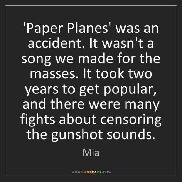 Mia: 'Paper Planes' was an accident. It wasn't a song we made...