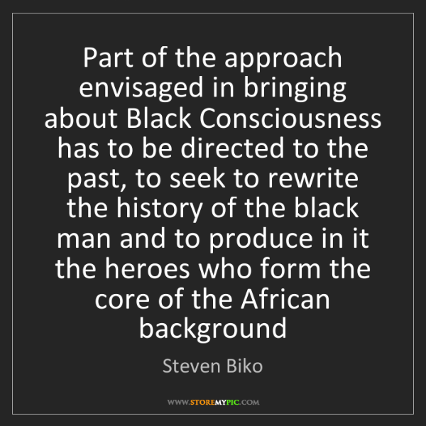 Steven Biko: Part of the approach envisaged in bringing about Black...
