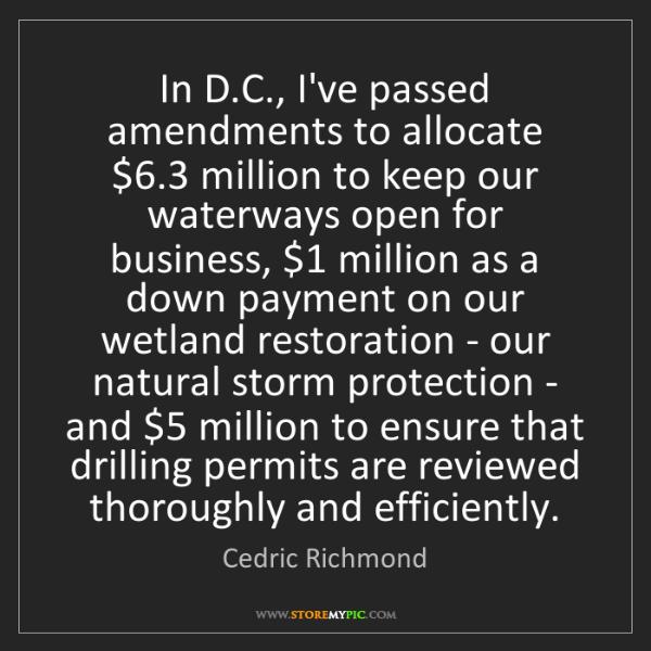 Cedric Richmond: In D.C., I've passed amendments to allocate $6.3 million...