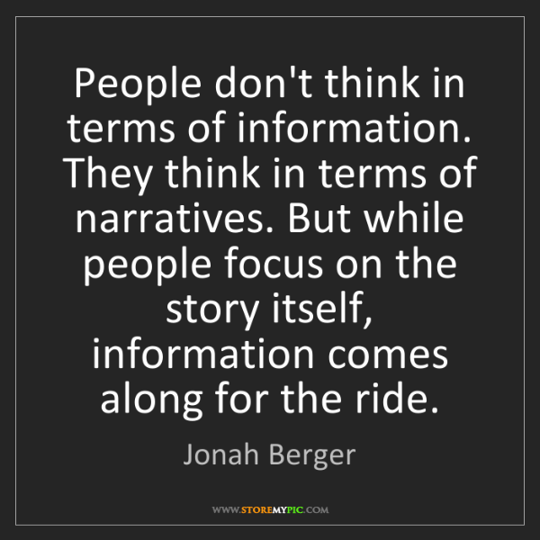 Jonah Berger: People don't think in terms of information. They think...