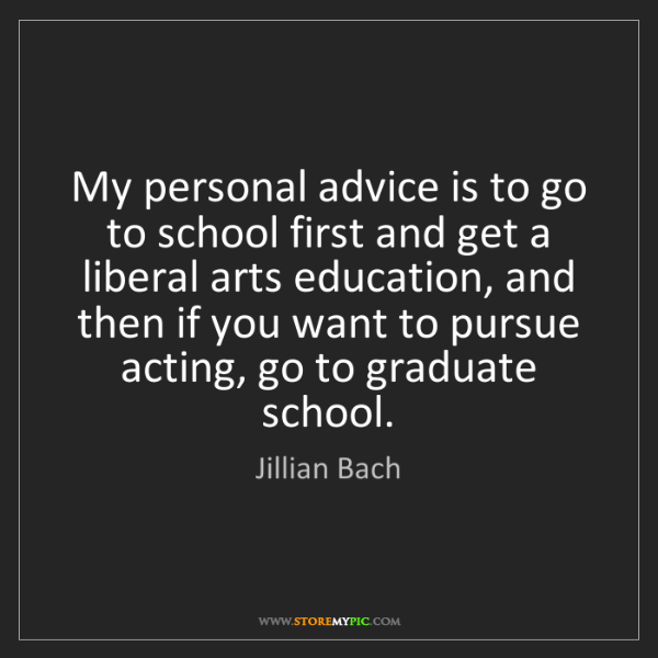 Jillian Bach: My personal advice is to go to school first and get a...
