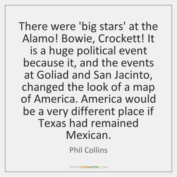 There were 'big stars' at the Alamo! Bowie, Crockett! It is a ...