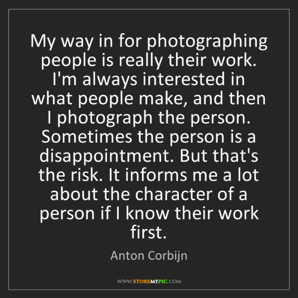 Anton Corbijn: My way in for photographing people is really their work....