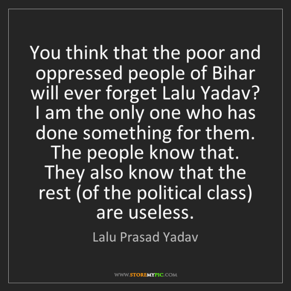 Lalu Prasad Yadav: You think that the poor and oppressed people of Bihar...