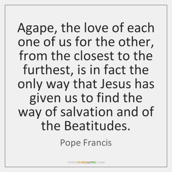 Agape, the love of each one of us for the other, from ...