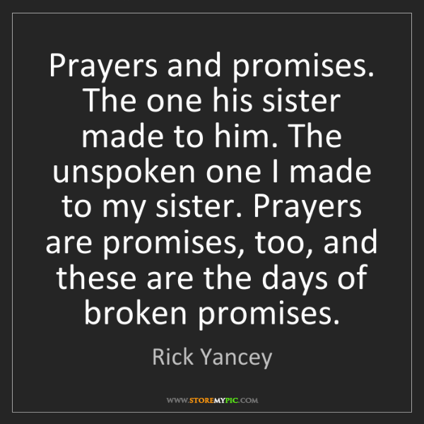 Rick Yancey: Prayers and promises. The one his sister made to him....