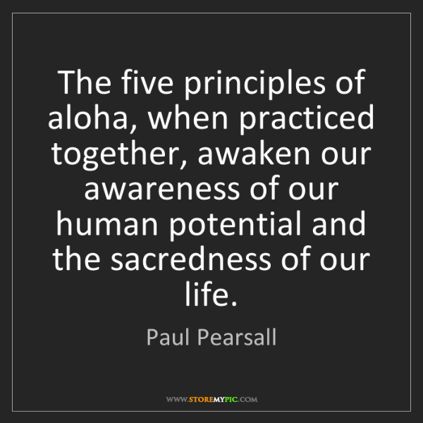 Paul Pearsall: The five principles of aloha, when practiced together,...