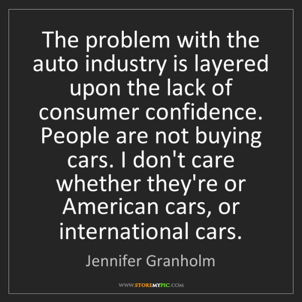 Jennifer Granholm: The problem with the auto industry is layered upon the...