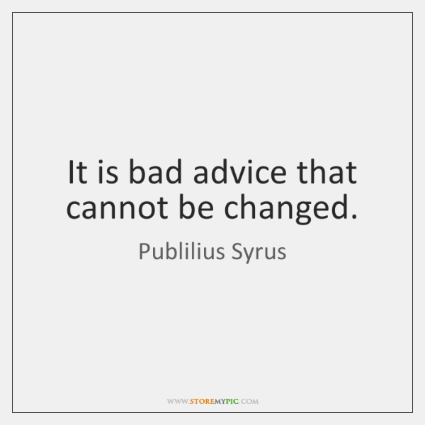 It is bad advice that cannot be changed.