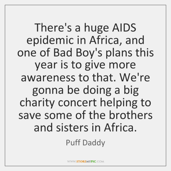 There's a huge AIDS epidemic in Africa, and one of Bad Boy's ...