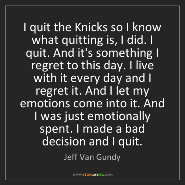 Jeff Van Gundy: I quit the Knicks so I know what quitting is, I did....