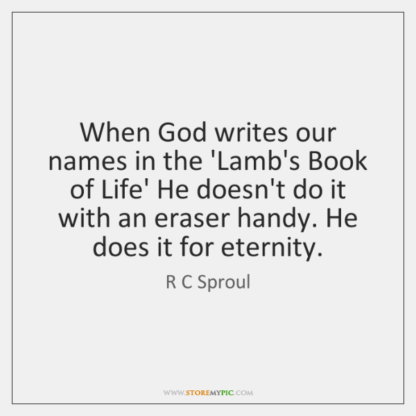 When God writes our names in the 'Lamb's Book of Life' He ...