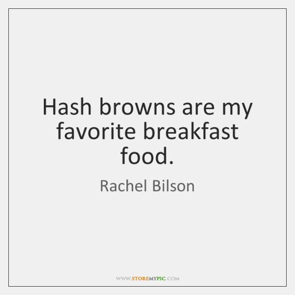 Hash browns are my favorite breakfast food.